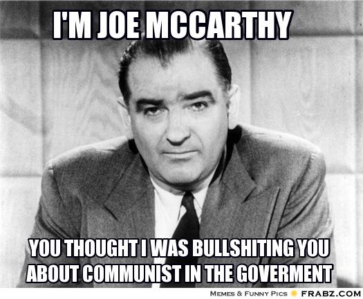 frabz-im-joe-mccarthy-you-thought-i-was-bullshiting-you-about-communis-a3d2e9